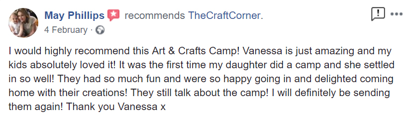 I would highly recommend this Art & Crafts Camp! Vanessa is just amazing and my kids absolutely loved it! It was the first time my daughter did a camp and she settled in so well! They had so much fun and were so happy going in and delighted coming home with their creations! They still talk about the camp! I will definitely be sending them again! Thank you Vanessa x