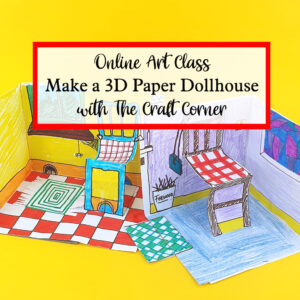 online art class make a 3D paper dollhouse with the craft corner