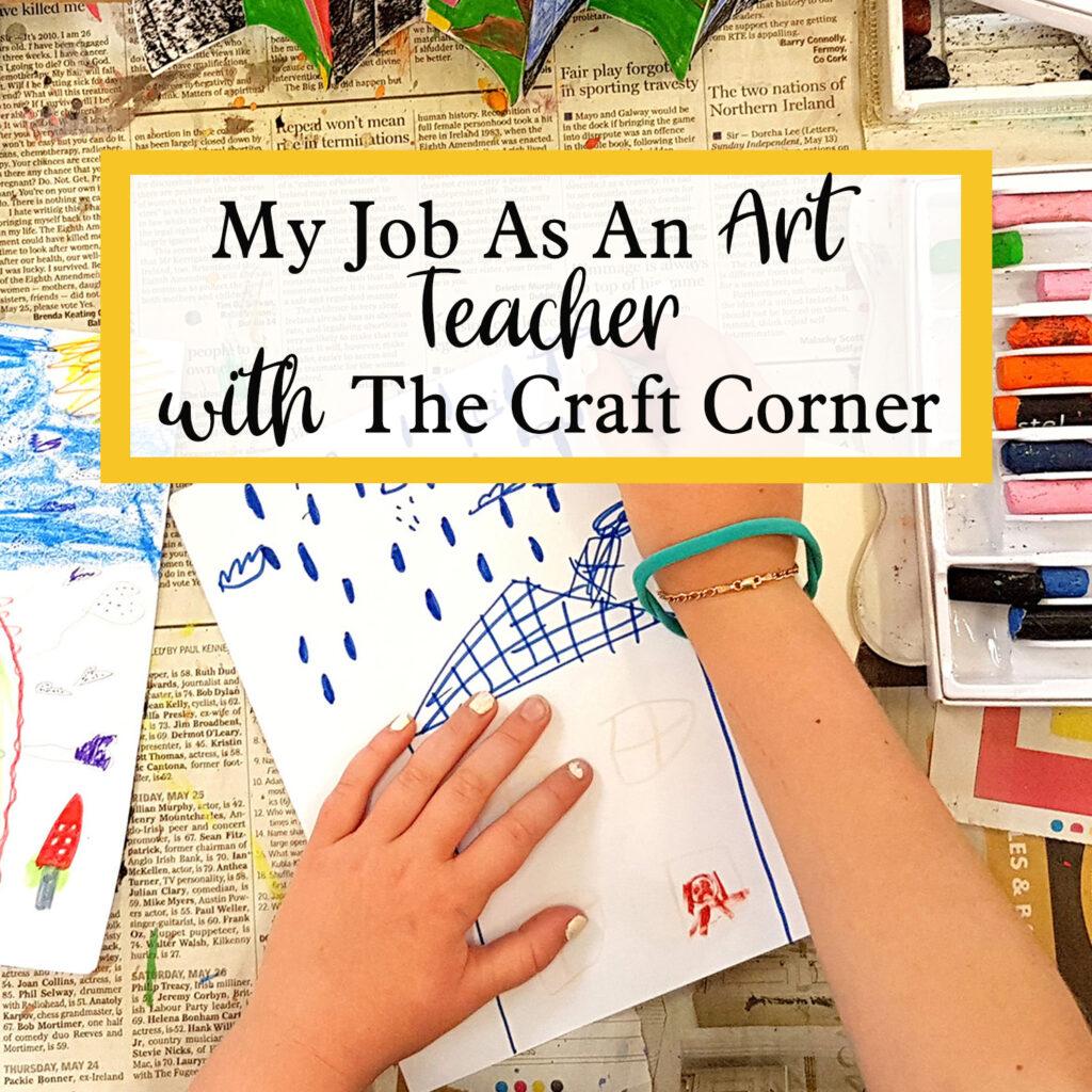 My Job As An Art Teacher with The Craft Corner