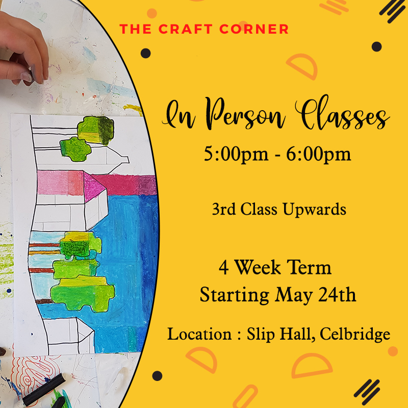 In person arts and craft classes in Celbridge for 3rd class upwards
